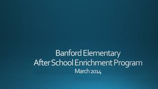 Banford Elementary After School Enrichment Program March 2014