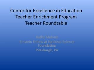 Center for Excellence in Education Teacher Enrichment Program Teacher Roundtable