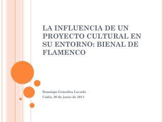 LA INFLUENCIA DE UN PROYECTO CULTURAL EN SU ENTORNO: BIENAL DE FLAMENCO