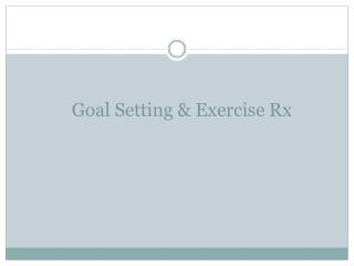 Goal Setting & Exercise Rx
