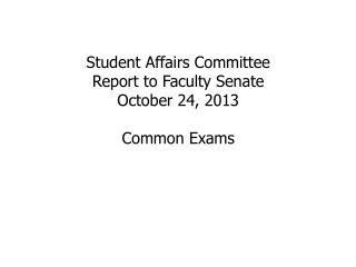 Student Affairs Committee Report to Faculty Senate October 24, 2013 Common Exams