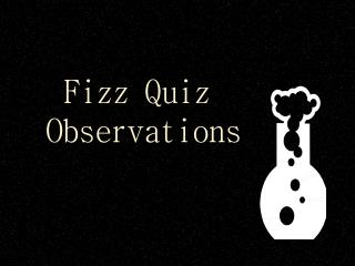 Fizz Quiz Observations