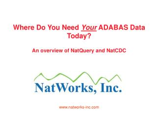 Where Do You Need Your ADABAS Data Today  An overview of NatQuery and NatCDC