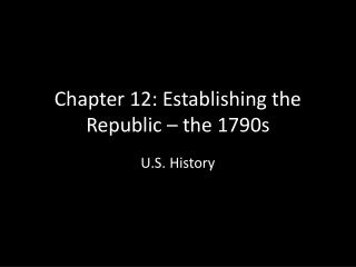 Chapter 12: Establishing the Republic � the 1790s
