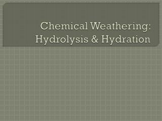 Chemical Weathering: Hydrolysis & Hydration