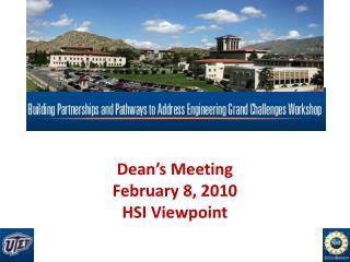 Dean's Meeting February 8, 2010 HSI Viewpoint