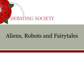 Aliens, Robots and  Fairytales
