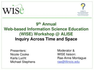 Moderator &  WISE liaison: Rae -Anne Montague rae @illinois