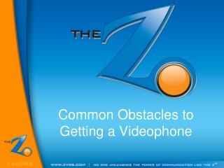 Common Obstacles to Getting a Videophone