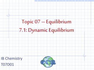 Topic 07 – Equilibrium 7.1: Dynamic Equilibrium