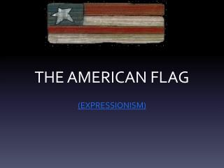 THE AMERICAN FLAG
