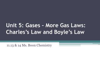 Unit 5: Gases �  More Gas Laws: Charles�s Law and Boyle�s Law
