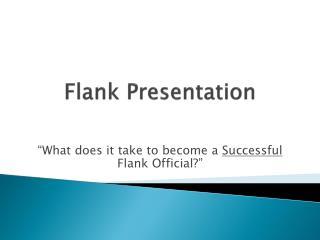 Flank  Presentation