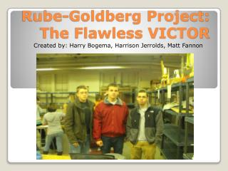 Rube-Goldberg Project: The Flawless VICTOR