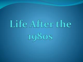 Life After the 1980s