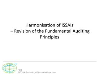 Harmonisation  of ISSAIs  – Revision of the Fundamental Auditing Principles