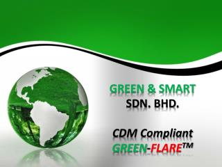 GREEN & SMART  SDN. BHD. CDM Compliant  GREEN - FLARE TM