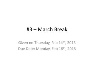 #3 – March Break