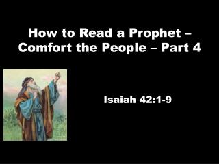 How to Read a Prophet – Comfort the People – Part 4