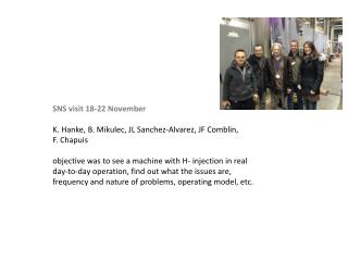 SNS visit 18-22 November K. Hanke, B. Mikulec, JL Sanchez-Alvarez, JF Comblin,  F. Chapuis