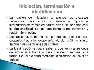 Iniciación, terminación e identificación