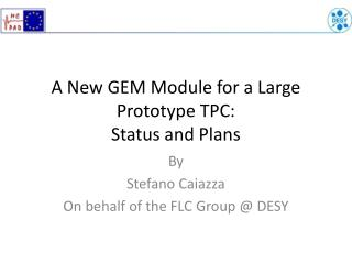 A New GEM Module for a Large Prototype TPC: Status and Plans
