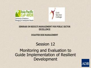 Session 12  Monitoring and Evaluation to Guide Implementation of Resilient Development
