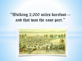 """""""Walking 2,000 miles barefoot— and that was the easy part."""""""