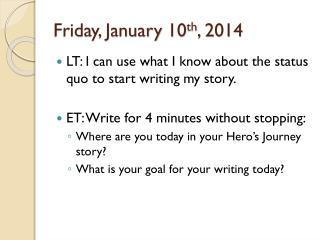 Friday, January 10 th , 2014
