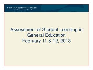 Assessment of Student Learning in  G eneral Education February 11 & 12, 2013