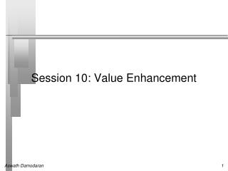 Session 10: Value Enhancement