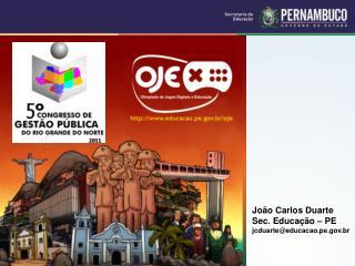 João Carlos Duarte Sec. Educação – PE jcduarte@educacao.pe.br