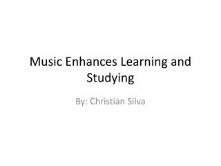 Music Enhances Learning and Studying