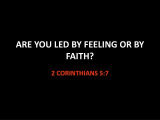 ARE YOU LED BY FEELING OR BY FAITH?