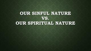 Our Sinful Nature VS. Our Spiritual Nature