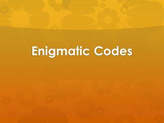 Enigmatic Codes