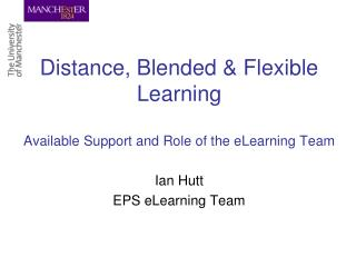 Distance, Blended & Flexible Learning Available Support and Role of the eLearning Team
