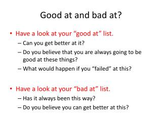 Good at and bad at?