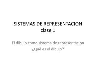 SISTEMAS DE REPRESENTACION clase 1