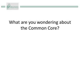 What are you  wondering about the Common Core?