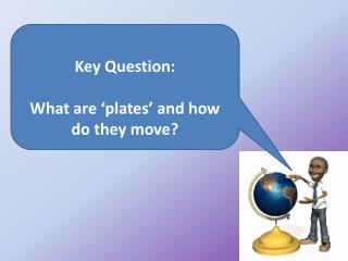 Key Question: What are 'plates' and how do they move?