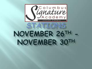 Stations  November 26 th  - November 30 th