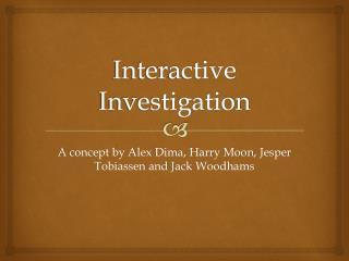 Interactive Investigation