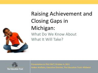 Raising Achievement and Closing Gaps in Michigan: What Do We Know About  What It Will Take?