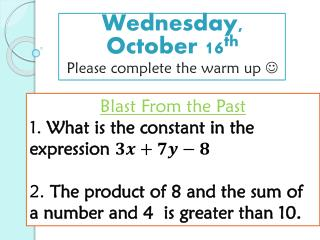 Wednesday, October 16 th Please complete the warm up  ?