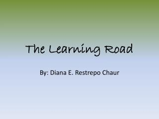 The Learning Road