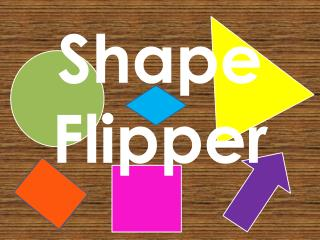 Shape Flipper