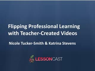 Flipping Professional Learning with Teacher-Created Videos