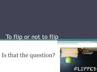 To flip or not to flip