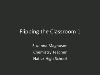 Flipping the Classroom 1